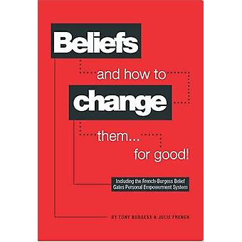 Beliefs and How to Change Them... for Good! by Tony Burgess - Julie F