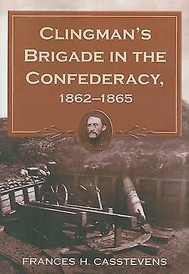 Clinghomme& 039;s Brigade in the Confederacy - 1862-1865 by Frances H. Casst