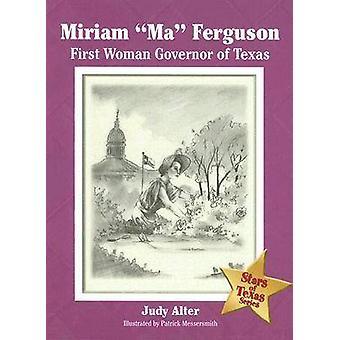 Miriam - Ma - Ferguson - prima donna governatore del Texas da Judy Alter - P