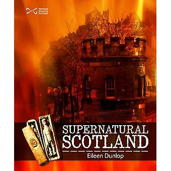 Supernatural Scotland by Eileen Dunlop - 9781905267361 Book
