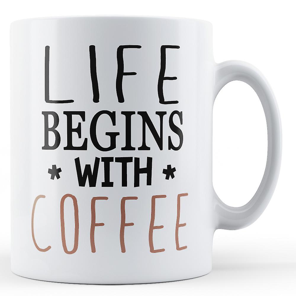 Life Begins With Coffee - Printed Mug