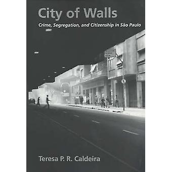 City of Walls - Crime - Segregation and Citizenship in Sao Paulo by Te