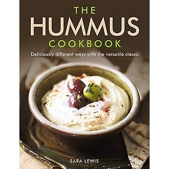 Das Hummus Kochbuch - herrlich unterschiedlich mit den vielseitigen Cl
