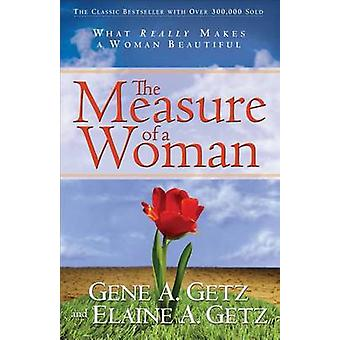 The Measure of a Woman by Gene A Getz - Elaine A Getz - 9780800725181