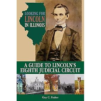 Looking for Lincoln in Illinois - A Guide to Lincoln's Eighth Judicial