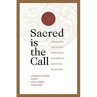 Sacred is the Call - Formation and Transformation in Spiritual Directi