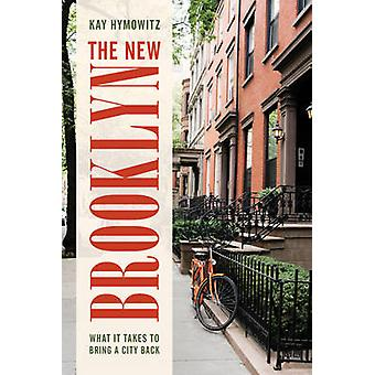 The New Brooklyn - What it Takes to Bring a City Back by Kay S. Hymowi