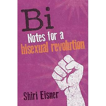 Bi - Notes for a Bisexual Revolution by Shiri Eisner - 9781580054744 B