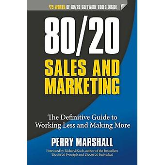 80/20 Sales and Marketing - The Definitive Guide to Working Less and M