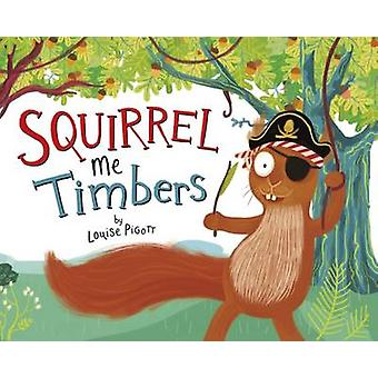 Squirrel Me Timbers by Louise Pigott - 9781782024255 Book