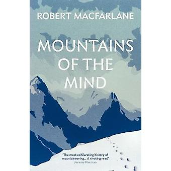 Mountains Of The Mind - A History Of A Fascination by Robert Macfarlan
