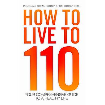 How to Live to 110 - Your Comprehensive Guide to a Healthy Life by Bri