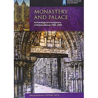 Monastery and Palace - Archaeological Excavations at Holyroodhouse by