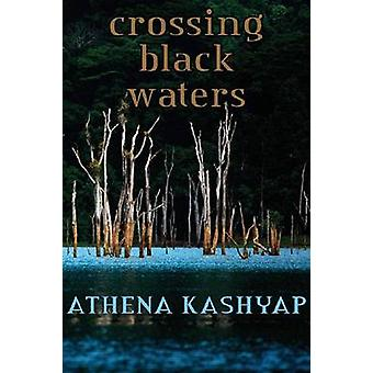 Crossing Black Waters by Athena Kashyap - 9781936205592 Book