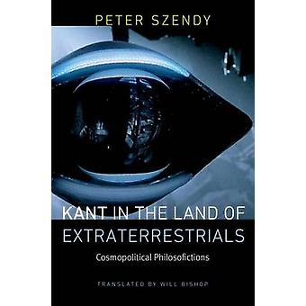 Kant in the Land of Extraterrestrials - Cosmopolitical Philosofictions