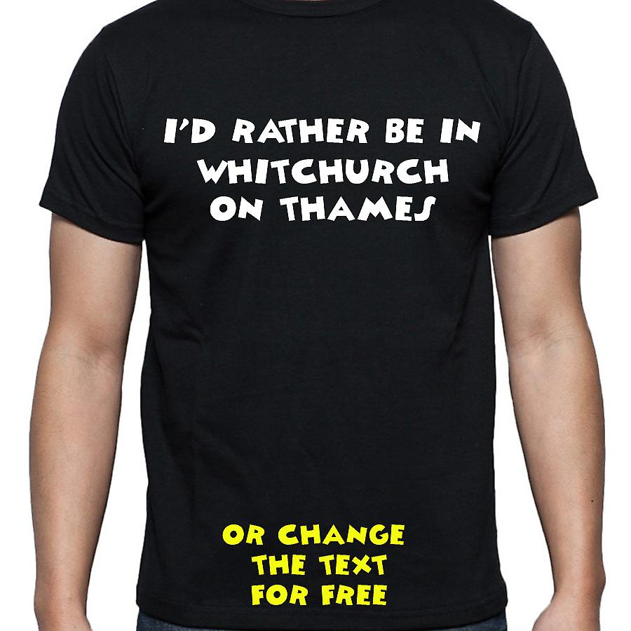 I'd Rather Be In Whitchurch on thames Black Hand Printed T shirt