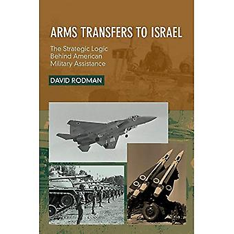 Arms Transfers to Israel: The Strategic Logic Behind American Military Assistance