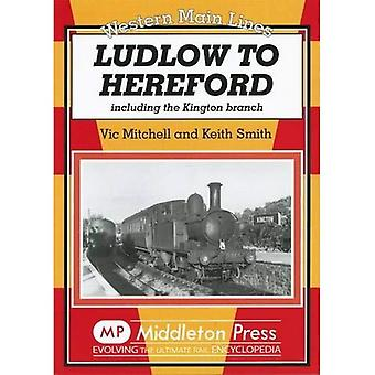 Ludlow to Hereford: Including the Kington Branch
