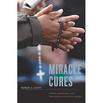 Miracle Cures - Saints - Pilgrimage - and the Healing Powers of Belief