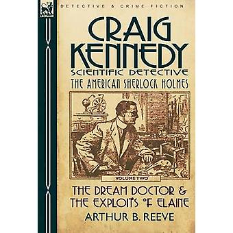 Craig KennedyScientific Detective Volume 2The Dream Doctor  the Exploits of Elaine by Reeve & Arthur B.