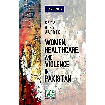 Women - Healthcare - and Violence in Pakistan by Women - Healthcare -