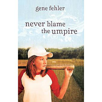 Never Blame the Umpire by Fehler & Gene
