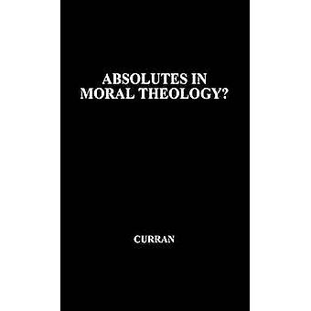 Absolutes in Moral Theology by Unknown