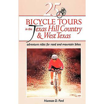 25 Bicycle Tours in the Texas Hill Country and West Texas by Ford & Norman D.