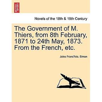 حكومة تيير م من 8 فبراير 1871 إلى 24 مايو 1873. من إلخ المجلد الثاني الفرنسي سيمون & الفرنك جول