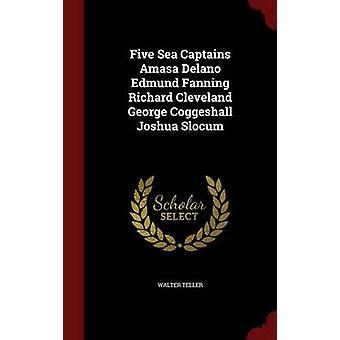 Cinq capitaines Amasa Delano Edmund Fanning Richard Cleveland George Coggeshall Joshua Slocum par Teller & Walter