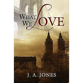 What We Love by Jones & J. a.