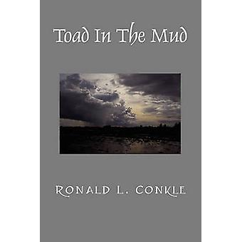 Toad in the Mud by Conkle & Ronald L.