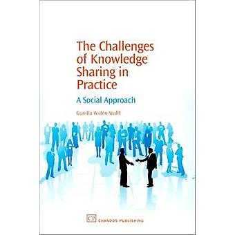 The Challenges of Knowledge Sharing in Practice A Social Approach by WidenWulff & Gunilla