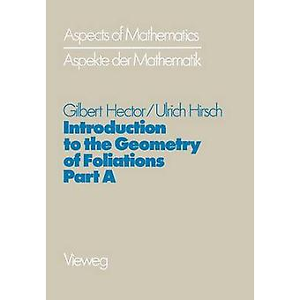 Introduction to the Geometry of Foliations Part A  Foliations on Compact Surfaces Fundamentals for Arbitrary Codimension and Holonomy by Hector & Gilbert