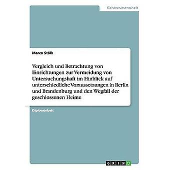 Einrichtungen zur Vermeidung von Untersuchungshaft in Berlin und Brandenburg. Unterschiedliche Voraussetzungen und den Wegfall der geschlossenen Heime by Stlk & Marco
