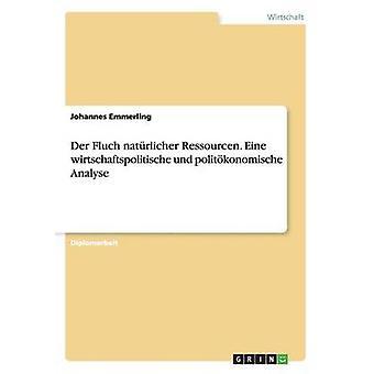 Der Fluch natrlicher Ressourcen. Eine wirtschaftspolitische und politkonomische Analyse by Emmerling & Johannes