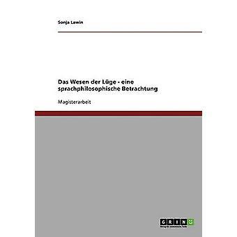 Das Wesen der Lge. Eine sprachphilosophische Betrachtung by Lawin & Sonja