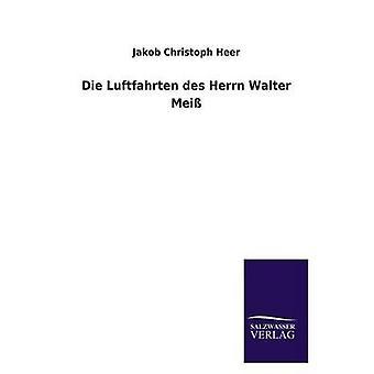 Sterven Luftfahrten Des Herrn Walter Meiss door Heer & Jakob Christoph