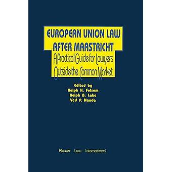 European Union Law After Maastricht A Practical Guide For Lawyer by Folsom & Ralph H.