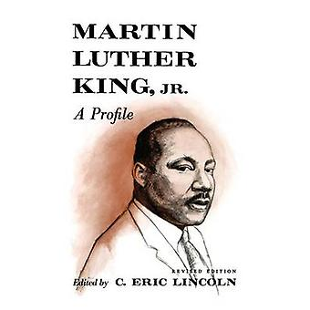 Martin Luther King - Jr. - A Profile by C Eric Lincoln - 9780374521523