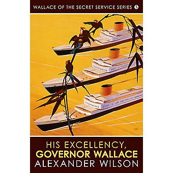 His Excellency - Governor Wallace by Alexander Wilson - 9780749018252