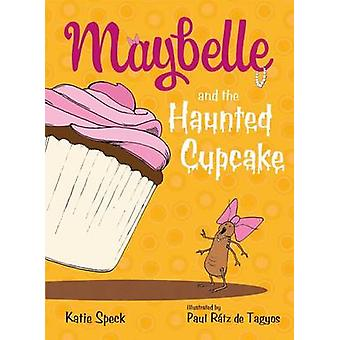Maybelle and the Haunted Cupcake by Katie Speck - Paul Ratz de Tagyos