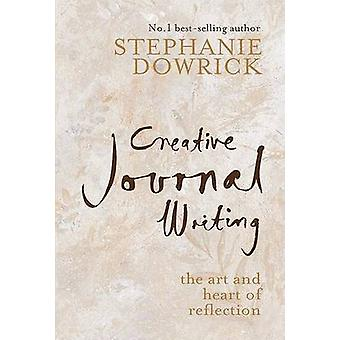 Creative Journal Writing - The Art and Heart of Reflection by Stephani