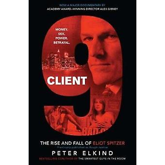 Client 9 - The Rise and Fall of Eliot Spitzer by Peter Elkind - 978159