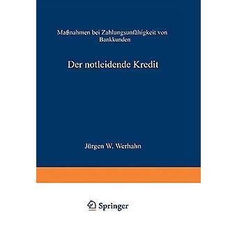 Der notleidende Kredit  Manahmen bei Zahlungsunfhigkeit von Bankkunden by Werhahn & Jrgen W.