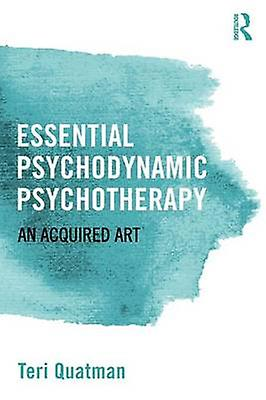 Essential Psychodynamic Psychotherapy  An Acquirouge Art by Quathomme & Teri
