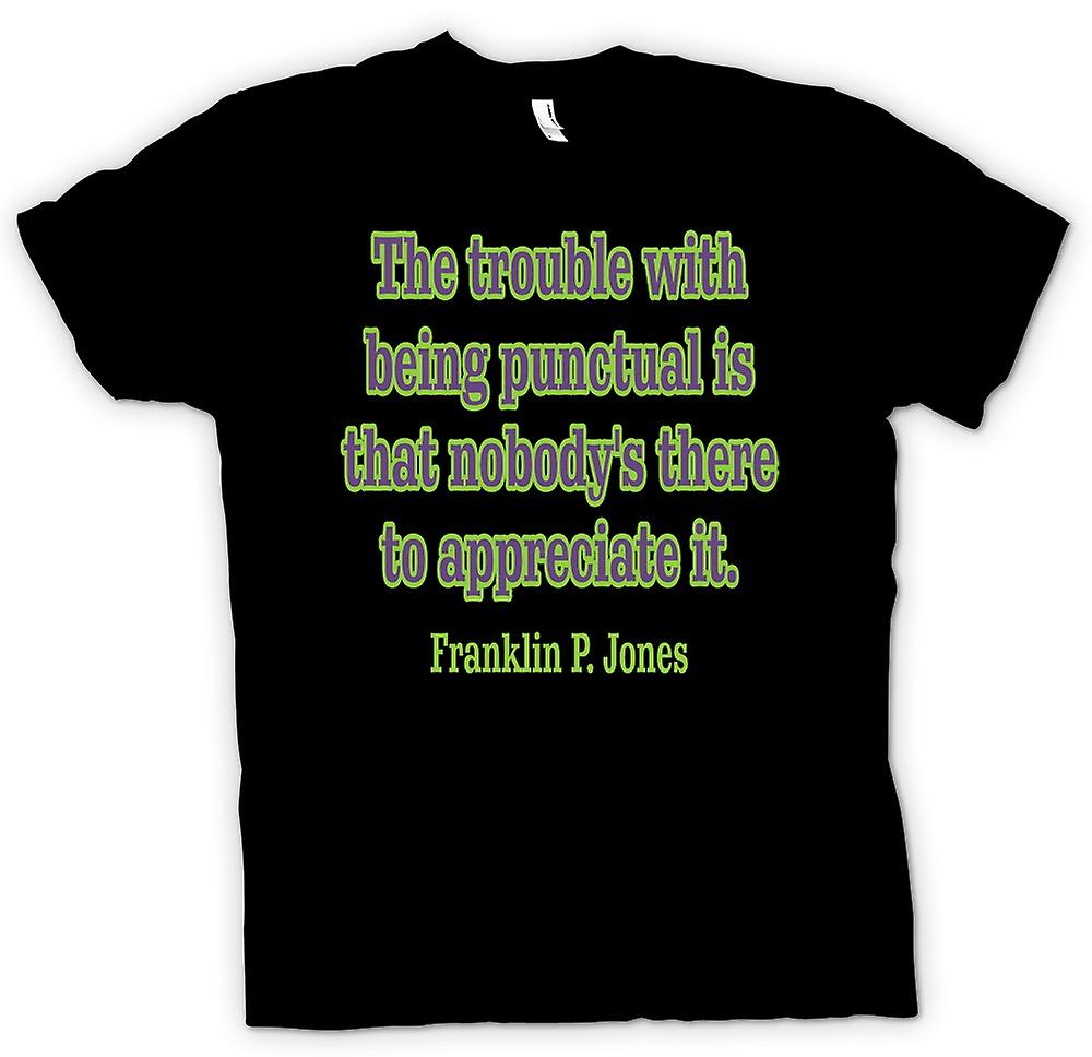 Mens T-shirt - The trouble with being punctual - Quote