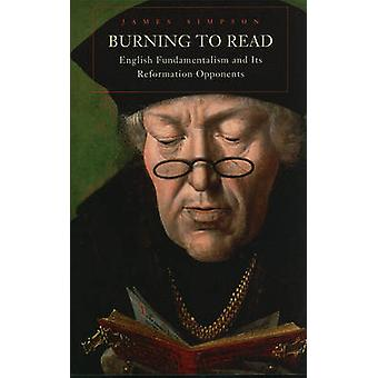 Burning to Read - English Fundamentalism and Its Reformation Opponents