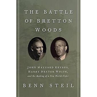 The Battle of Bretton Woods - John Maynard Keynes - Harry Dexter White