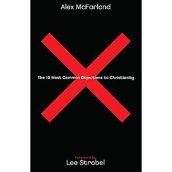 The 10 Most Common Objections to Christianity by Alex McFarland - Lee
